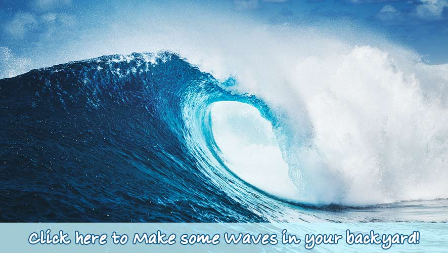 Make some Waves in your backyard!